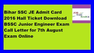 Bihar SSC JE Admit Card 2016 Hall Ticket Download BSSC Junior Engineer Exam Call Letter for 7th August Exam Online