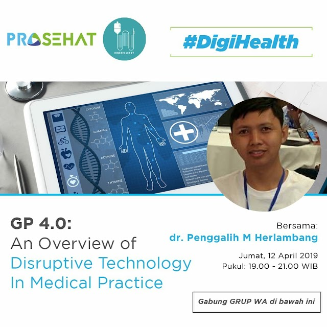 "MALAM INI ""GP 4.0 An Overview of Disruptive Technology in Medical Practice"" Jum'at, 12 April 2019 (19.00-21.00)"