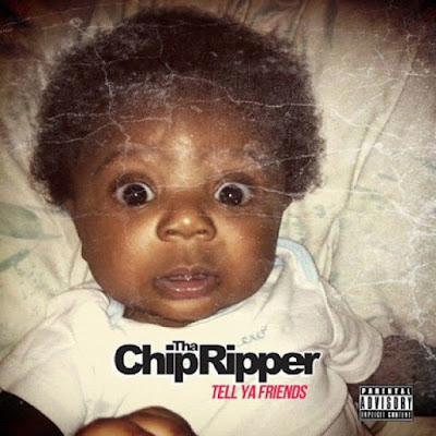 Chip Tha Ripper – Tell Ya Friends [MIXTAPE]