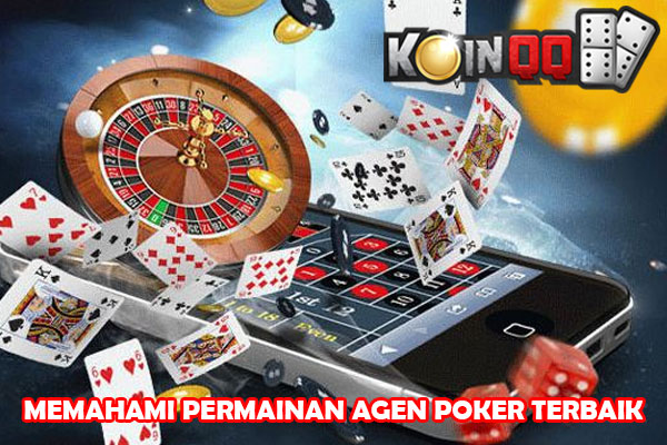 Memahami Permainan Agen Poker Terbaik