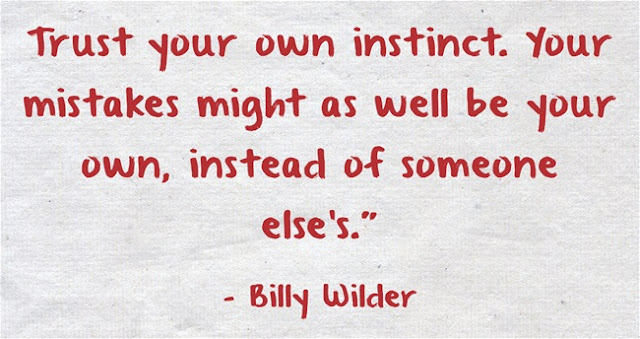 Trust your own instinct. Your mistakes might as well be your own, instead of someone else's. Billy Wilder quote