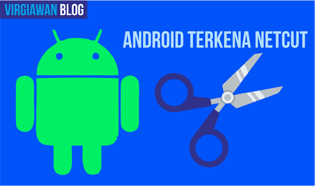 Cara mengatasi android yang terkena netcut