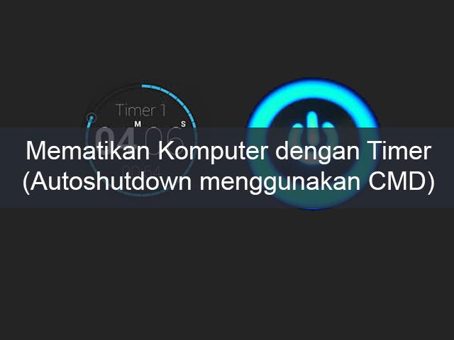 Cara Mematikan Komputer dengan Timer (Autoshutdown menggunakan CMD) 1