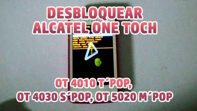 desbloquear - hard reset Alcatel OT 4010 T´POP, OT 4030 S´POP, OT 5020 M´POP