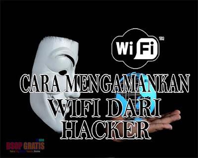 Cara Ampuh Untuk Mengamankan Wifi Agar Tidak Bisa di Bobol Orang