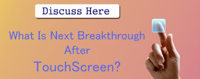 What Will be the Next Breakthrough After Touch Screen?