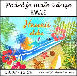 https://art-piaskownica.blogspot.com/2017/08/podroze-mae-i-duze-hawaje-edycja.html