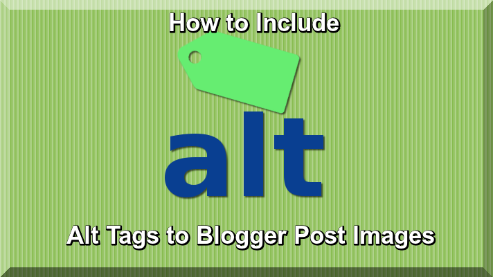 How to Include Alt Tags to Blogger Post Images