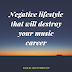 Negative Lifestyle That Will Destroy Your Music Career