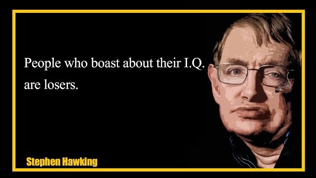 People who boast about about their I.Q. are losers Stephen Hawking Quotes