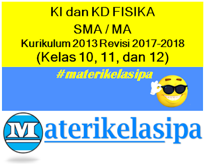Daftar KI dan KD FISIKA SMA-MA Kurikulum 2013 Revisi 2017-2018 Kelas 10, 11, dan 12