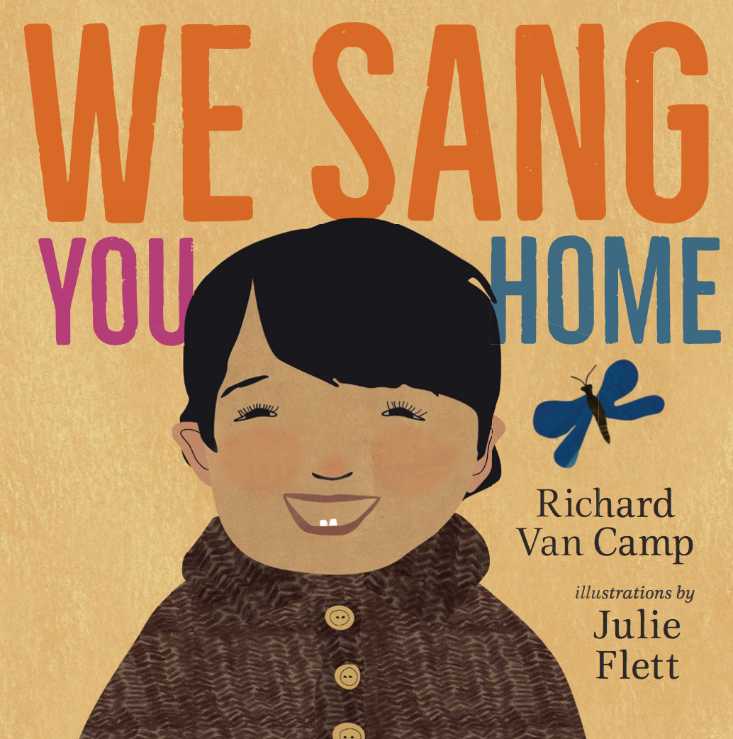 And, Richard Van Camp and Julie Flett's We Sang You Home (see review):