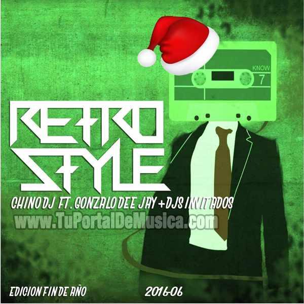 Chino DJ Ft Gonzalo DeeJay Retro Style Ed. Fin De Año Vol. 6 (2016)