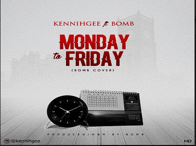 Music: Kennihgee ft Bomb - Monday to Friday | @Kennihgee @lightheaddove