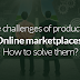 Unique challenges of product based Online marketplaces! How to solve them?