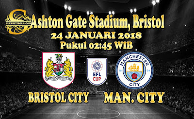 AGEN BOLA ONLINE TERBESAR - PREDIKSI SKOR ENGLISH LEAGUE CUP BRISTOL CITY VS MANCHESTER CITY 24 JANUARI 2018