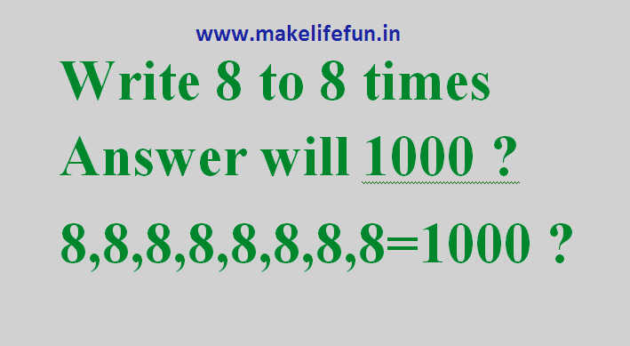 Write 8 to 8 times answer will come 1000? - Puzzle World