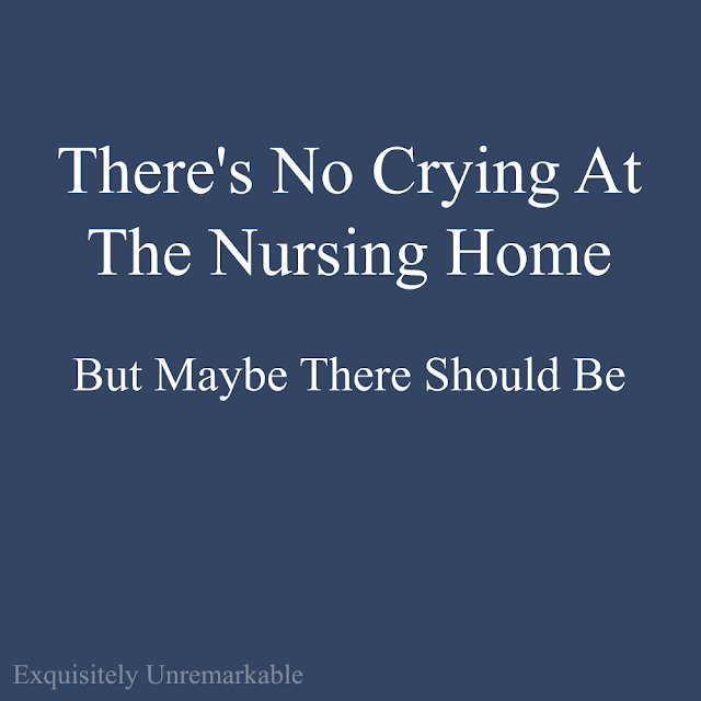 There's No Crying At The Nursing Home, But Maybe There Should Be