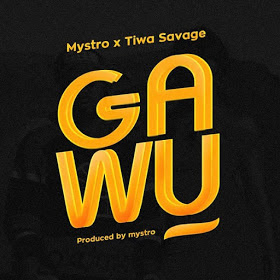 Mystro ft. Tiwa Savage - Gawu