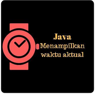 Belajar Java Programming Menampilkan Waktu Aktual
