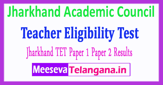 Jharkhand Academic Council Teacher Eligibility Test JAC TET Results  2018