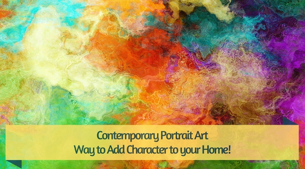 Contemporary Portrait Art – Way to Add Character to your Home!