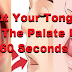 Put Your Tongue On The Palate For 60 Seconds And You Will Be Surprise!