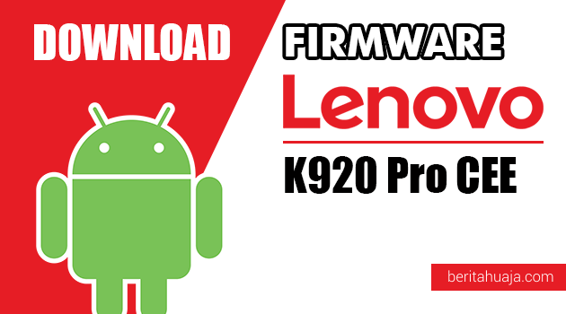 Download Firmware / Stock ROM Lenovo K920 Pro CEE All Versions