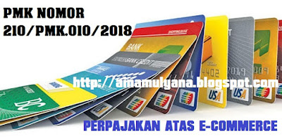 Atas Transaksi Perdagangan Melalui Sistem Elektronik  PMK NOMOR 210 TAHUN 2018 TENTANG PERLAKUAN PERPAJAKAN ATAS E-COMMERCE