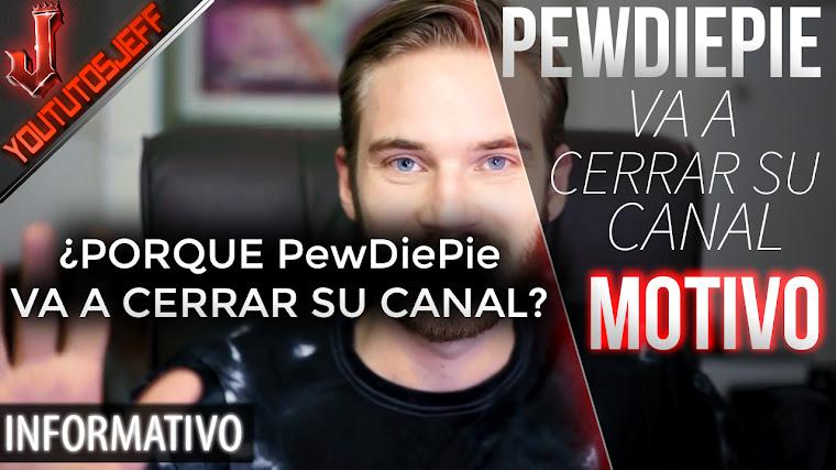 El Youtuber mas grande PewDiePie va a CERRAR SU CANAL