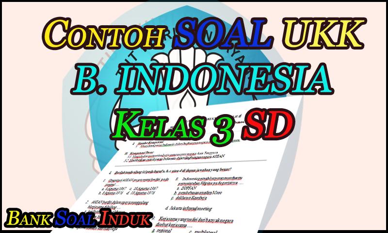 Unduh Contoh Soal Latihan UKK Bahasa Indonesia kelas 3 SD Format Word - October 21, 2016 at 07:00PM