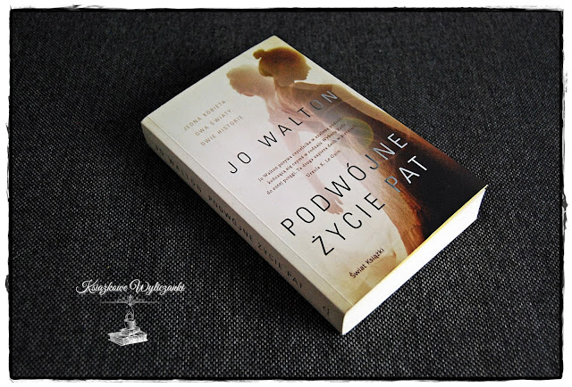 """""""Podwójne życie Pat"""" Jo Walton, skłania do zastanowienia się nad wyborami życia"""