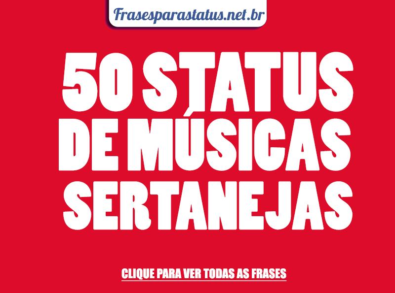 Frases Poderosas Para Status: 50 STATUS DE MÚSICAS SERTANEJAS!