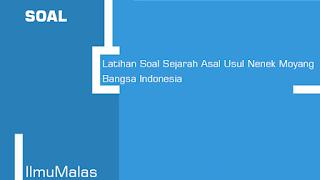 Latihan Soal Sejarah Asal Usul Nenek Moyang Bangsa Indonesia