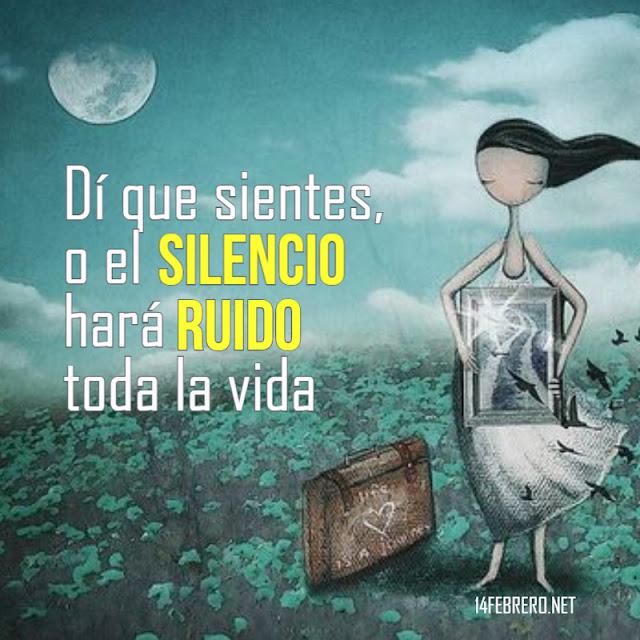 Dí que sientes, o el silencio hará  ruido toda la vida
