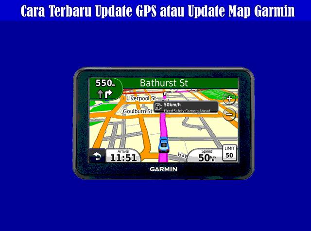 Cara Terbaru Update GPS atau Update Map Garmin Semua Tipe Terbaru