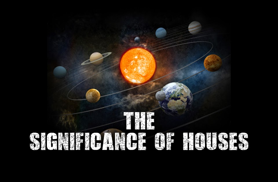 The significance of houses