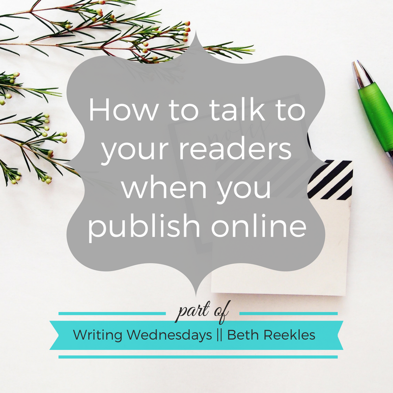 How do you talk to your readers when you're publishing online? I share some of my top tips in this post.