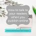 Writing Wednesdays: How to talk to your readers when you publish online