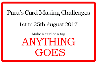 http://paruscardmakingchallenges.blogspot.in/2017/08/august-2017-anything-goes-challenge.html