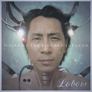 Lobow - Wajahmu Tak Bisa Aku Lupakan