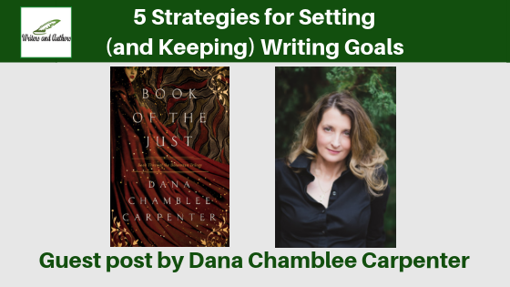5 Strategies for Setting (and Keeping) Writing Goals, Guest Post by Dana Chamblee Carpenter