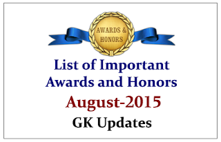 List of Important Awards and Honors- August 2015 | GK Updates