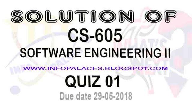 CS605 Quiz Spring 2018  Solution Due date 29-5-2018