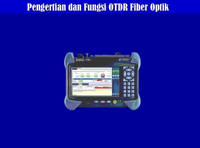 Penjelasan, Pengertian dan Fungsi OTDR dalam Fiber Optik