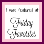 I was featured on Friday Favorites