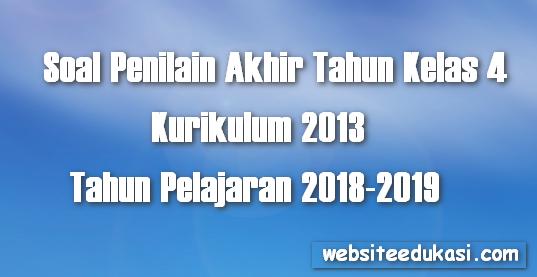 Soal PAT Kelas 4 SD/MI Kurikulum 2013 Tahun 2019