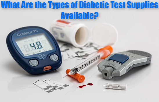 What Are the Types of Diabetic Test Supplies Available? (Part 1)