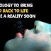 The Technology To Bring Dead Back To Life Is Already In Progress