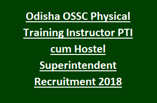 Odisha OSSC Physical Training Instructor PTI cum Hostel Superintendent Recruitment Notification 2018 10 Govt Jobs Online